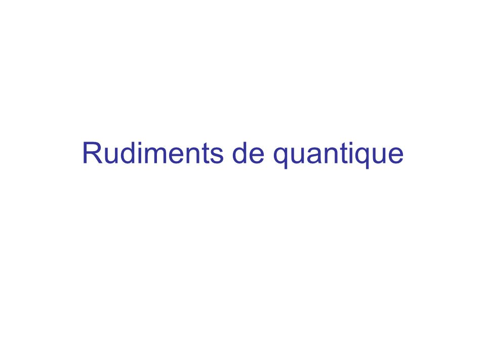Rudiments de quantique