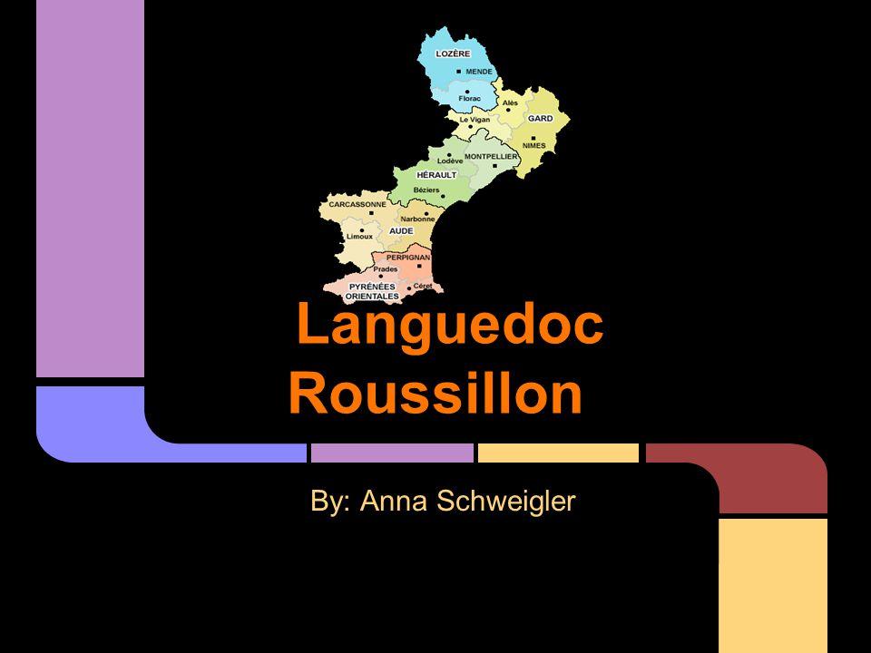Languedoc Roussillon By: Anna Schweigler
