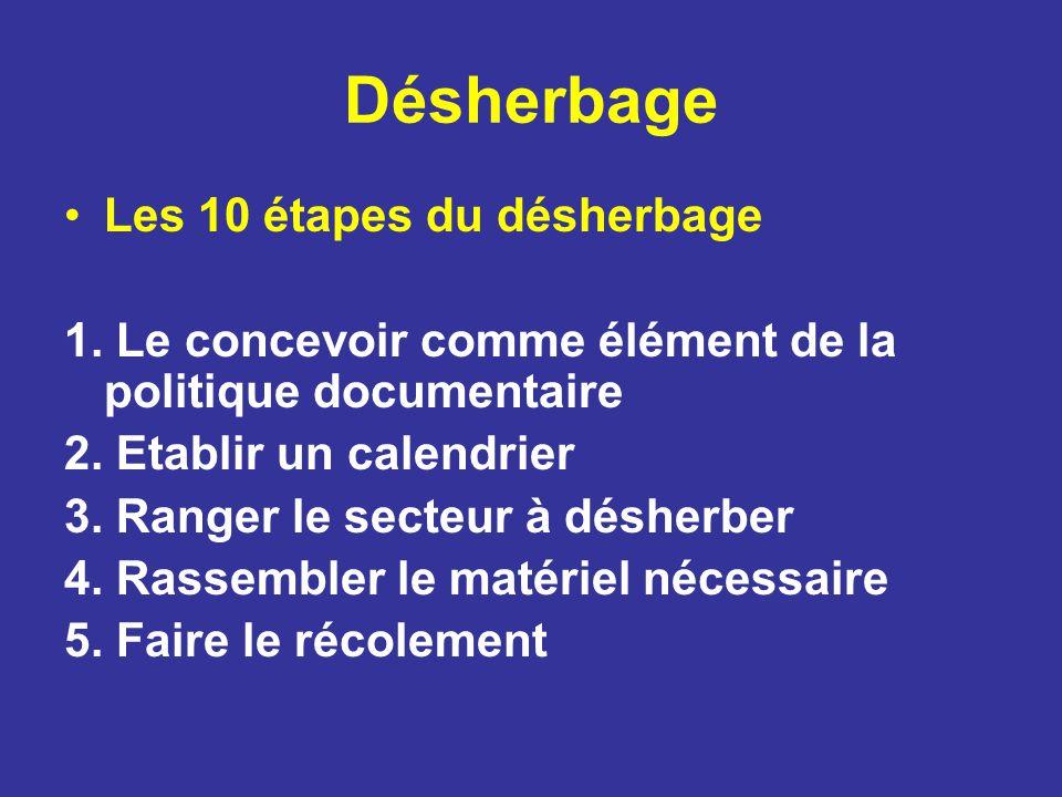 Désherbage Les 10 étapes du désherbage 1. Le concevoir comme élément de la politique documentaire 2. Etablir un calendrier 3. Ranger le secteur à désh