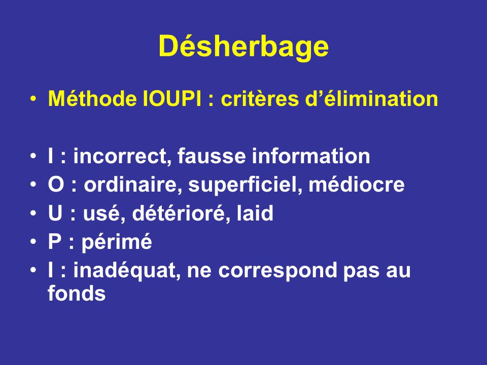 Désherbage Méthode IOUPI : critères délimination I : incorrect, fausse information O : ordinaire, superficiel, médiocre U : usé, détérioré, laid P : p