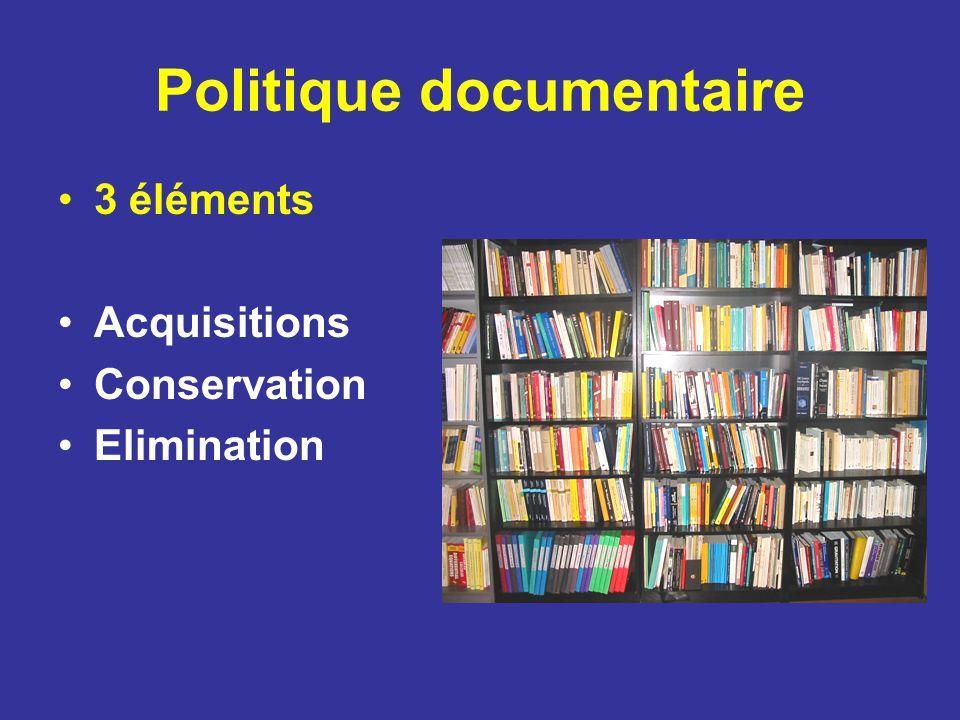 Politique documentaire 3 éléments Acquisitions Conservation Elimination