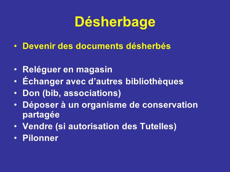 Désherbage Devenir des documents désherbés Reléguer en magasin Échanger avec dautres bibliothèques Don (bib, associations) Déposer à un organisme de c