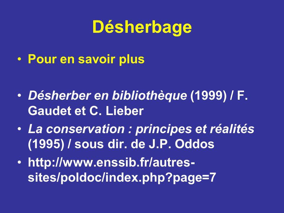 Désherbage Pour en savoir plus Désherber en bibliothèque (1999) / F. Gaudet et C. Lieber La conservation : principes et réalités (1995) / sous dir. de