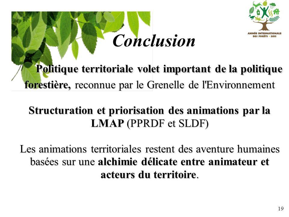 19 Conclusion Politique territoriale volet important de la politique forestière, reconnue par le Grenelle de l'Environnement Politique territoriale vo