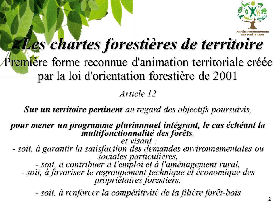2 Les chartes forestières de territoire Première forme reconnue d'animation territoriale créée par la loi d'orientation forestière de 2001 Article 12