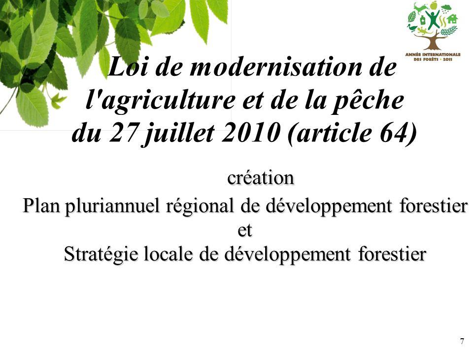 7 Loi de modernisation de l'agriculture et de la pêche du 27 juillet 2010 (article 64) création création Plan pluriannuel régional de développement fo