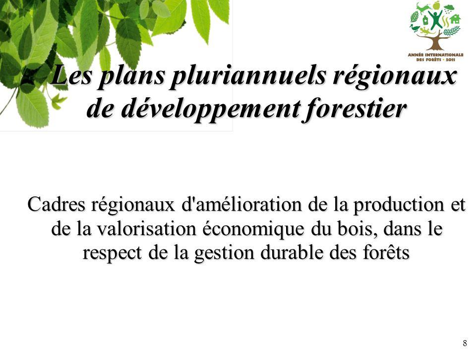 8 Les plans pluriannuels régionaux de développement forestier Cadres régionaux d'amélioration de la production et de la valorisation économique du boi