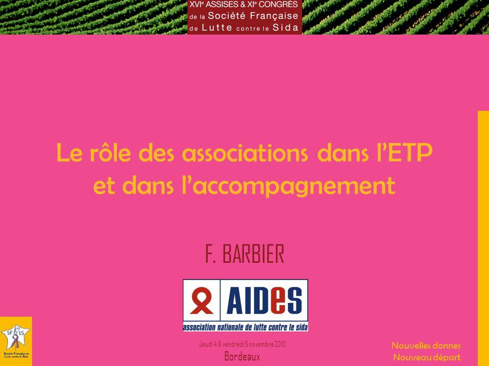Jeudi 4 & vendredi 5 novembre 2010 Bordeaux Nouvelles donnes Nouveau départ Le rôle des associations dans lETP et dans laccompagnement F.