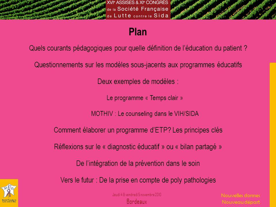 Jeudi 4 & vendredi 5 novembre 2010 Bordeaux Nouvelles donnes Nouveau départ Plan Quels courants pédagogiques pour quelle définition de léducation du patient .