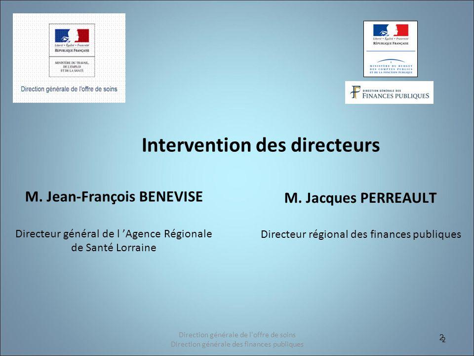 2 Intervention des directeurs M. Jean-François BENEVISE Directeur général de l Agence Régionale de Santé Lorraine M. Jacques PERREAULT Directeur régio