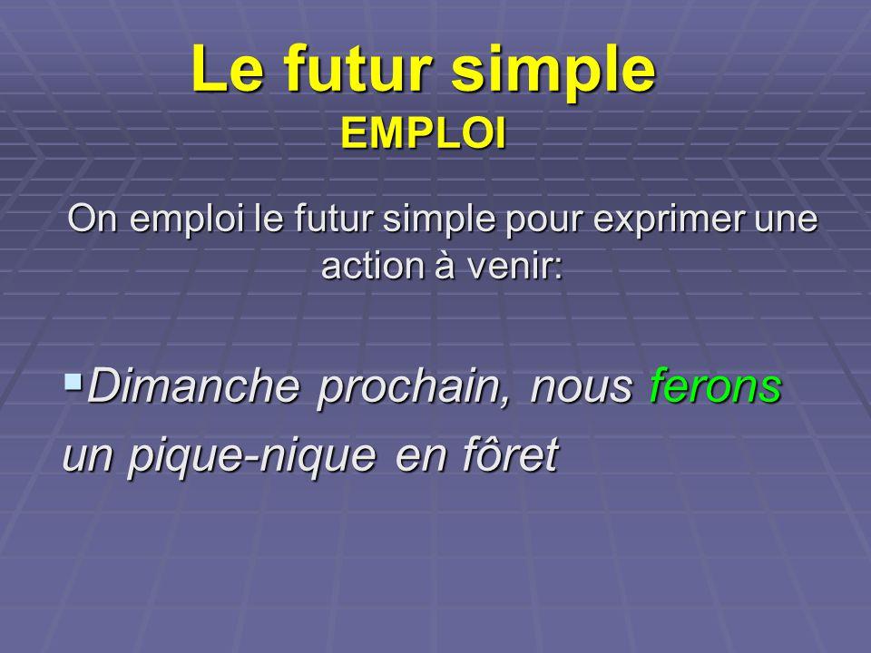 Le futur simple EMPLOI On emploi le futur simple pour exprimer une action à venir: Dimanche prochain, nous ferons Dimanche prochain, nous ferons un pi