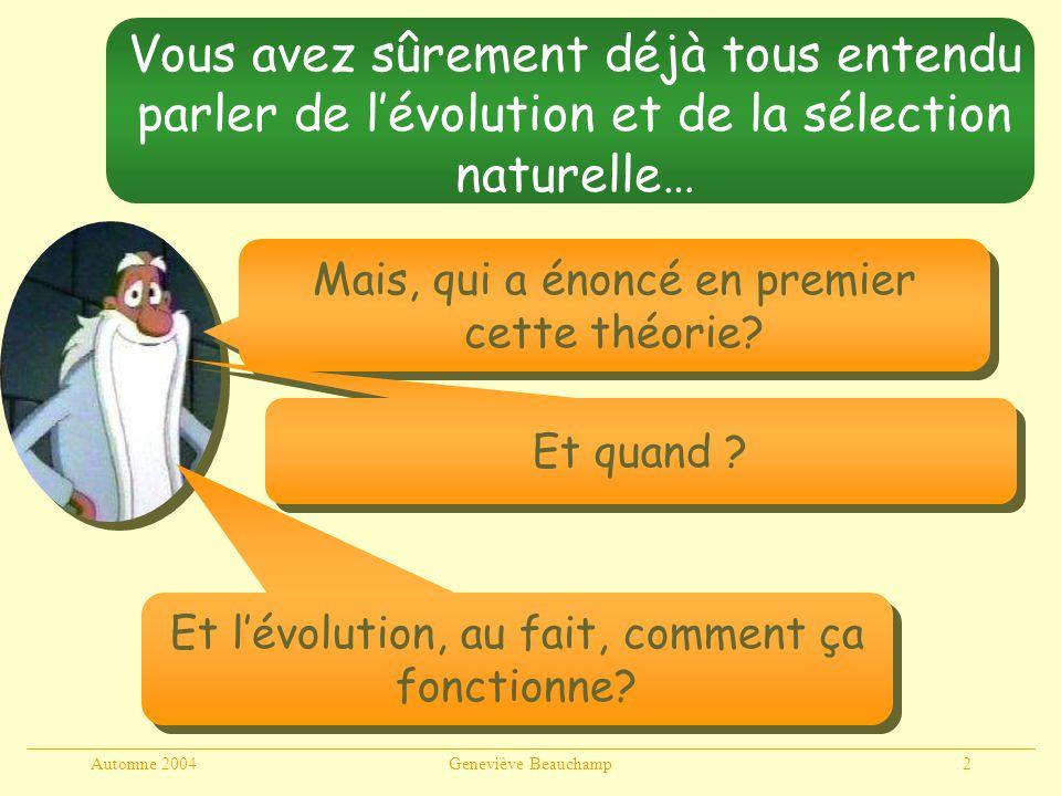 Automne 2004Geneviève Beauchamp13 Darwin (1858) Cest grâce à ces observations quil a élaboré sa théorie de lévolution et de la sélection naturelle Ex.