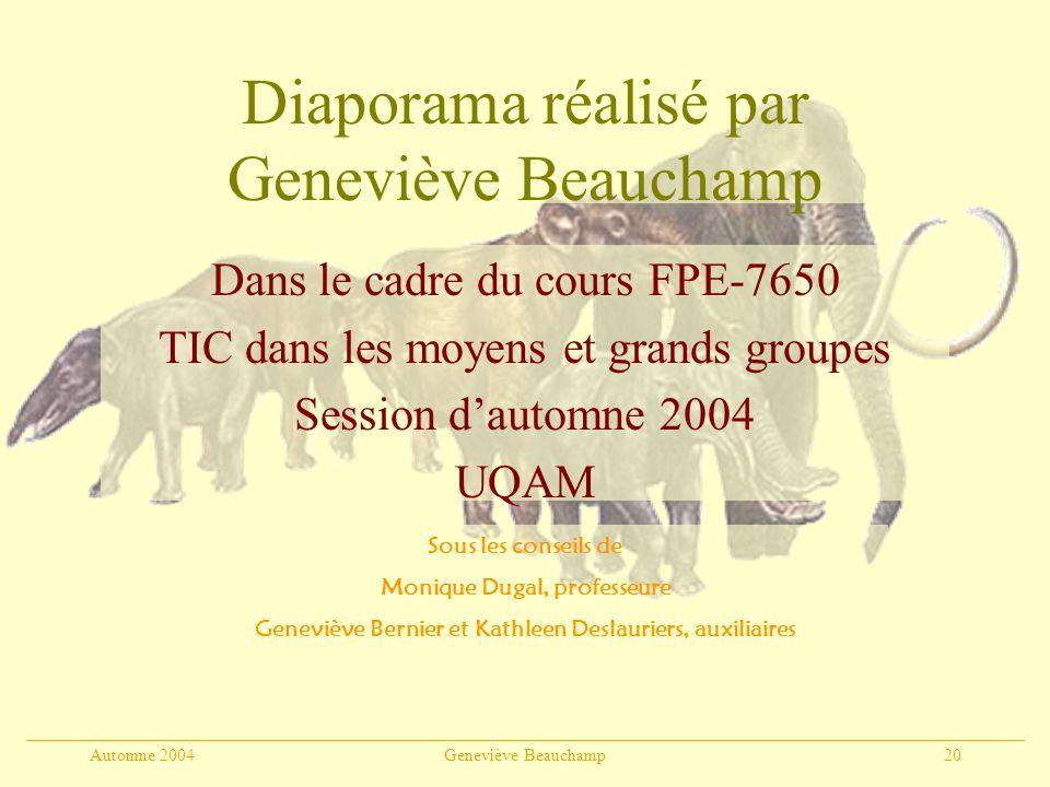 Automne 2004Geneviève Beauchamp20 Diaporama réalisé par Geneviève Beauchamp Dans le cadre du cours FPE-7650 TIC dans les moyens et grands groupes Sess