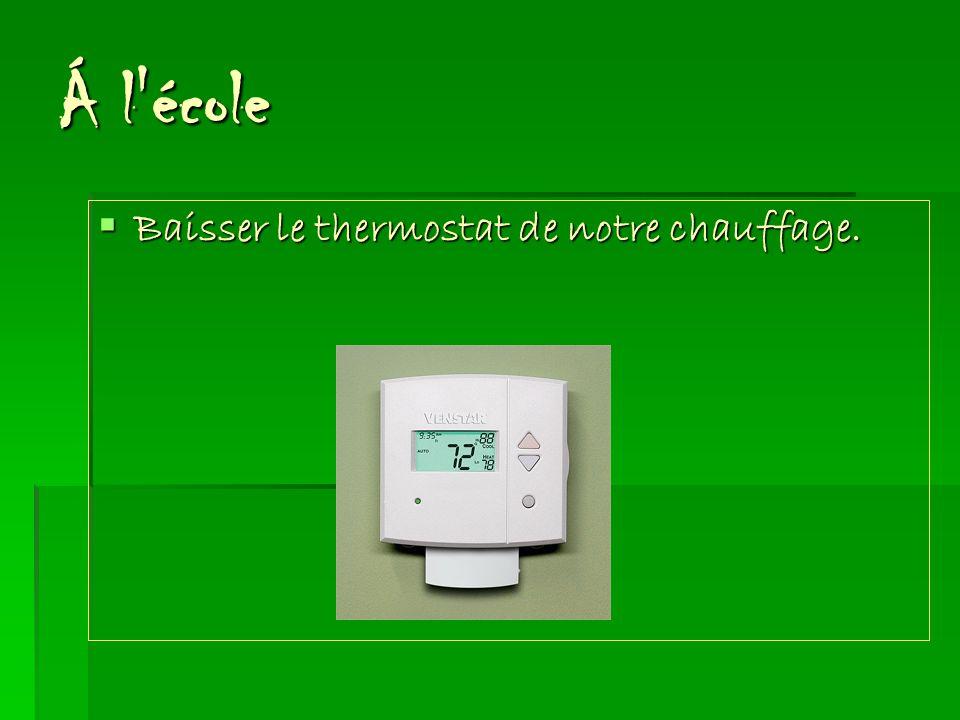 Á l'école Baisser le thermostat de notre chauffage. Baisser le thermostat de notre chauffage.
