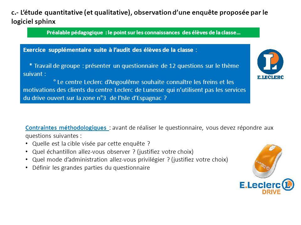c.- Létude quantitative (et qualitative), observation dune enquête proposée par le logiciel sphinx Préalable pédagogique : le point sur les connaissan