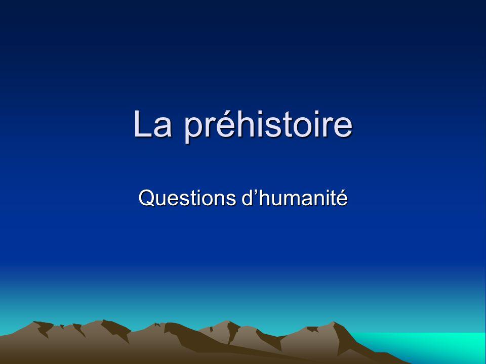 La préhistoire Questions dhumanité