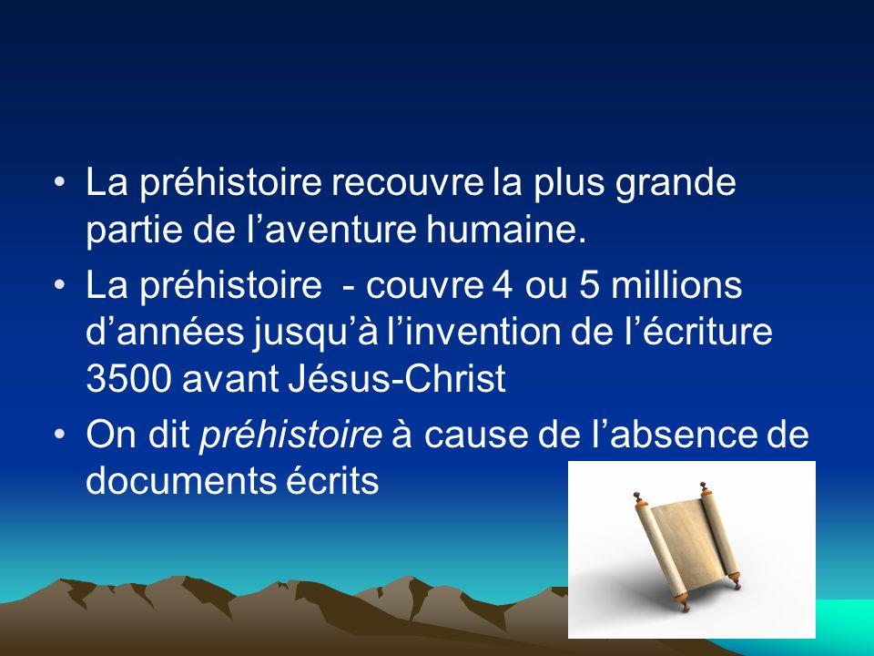 La préhistoire recouvre la plus grande partie de laventure humaine. La préhistoire - couvre 4 ou 5 millions dannées jusquà linvention de lécriture 350
