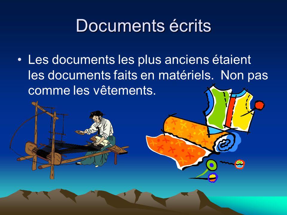 Documents écrits Les documents les plus anciens étaient les documents faits en matériels. Non pas comme les vêtements.
