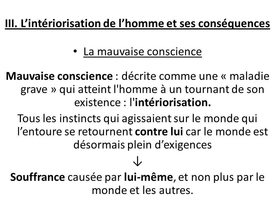 III. Lintériorisation de lhomme et ses conséquences La mauvaise conscience Mauvaise conscience : décrite comme une « maladie grave » qui atteint l'hom
