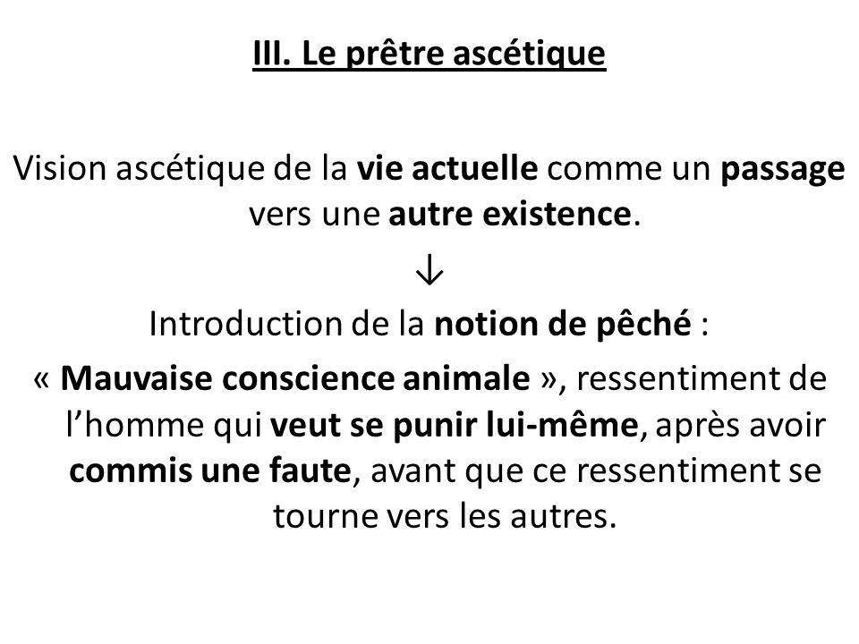 III. Le prêtre ascétique Vision ascétique de la vie actuelle comme un passage vers une autre existence. Introduction de la notion de pêché : « Mauvais