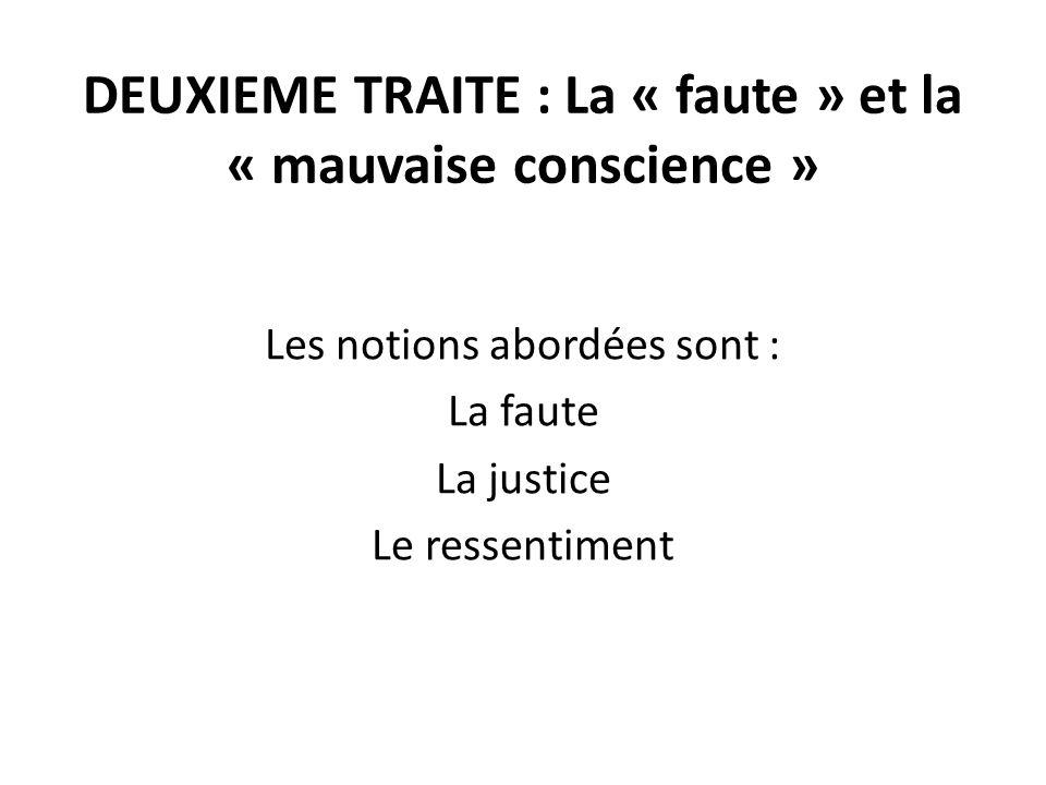 DEUXIEME TRAITE : La « faute » et la « mauvaise conscience » Les notions abordées sont : La faute La justice Le ressentiment