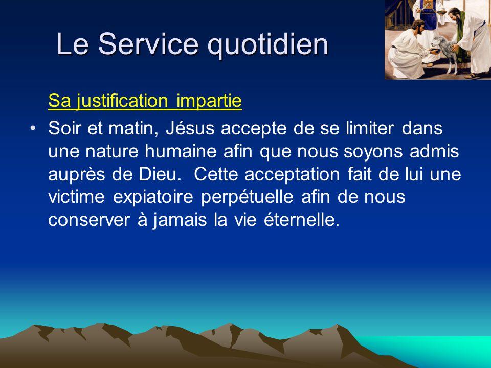 Le Service quotidien Sa justification impartie Soir et matin, Jésus accepte de se limiter dans une nature humaine afin que nous soyons admis auprès de