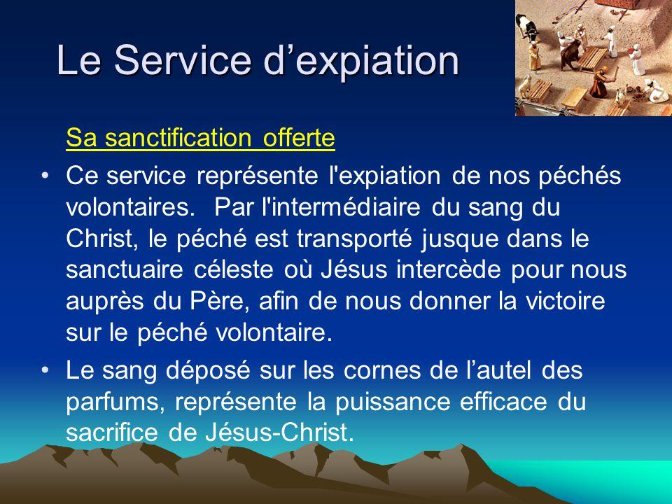 Sa sanctification offerte Ce service représente l'expiation de nos péchés volontaires. Par l'intermédiaire du sang du Christ, le péché est transporté