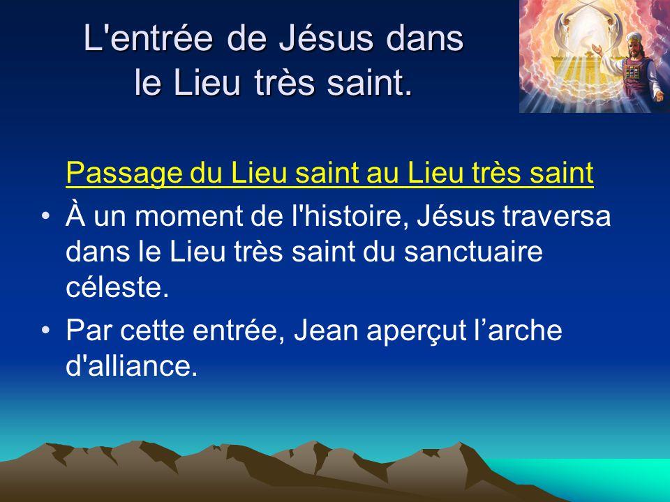 Passage du Lieu saint au Lieu très saint À un moment de l'histoire, Jésus traversa dans le Lieu très saint du sanctuaire céleste. Par cette entrée, Je