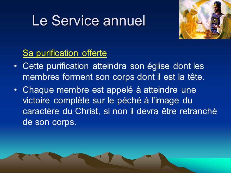 Le Service annuel Sa purification offerte Cette purification atteindra son église dont les membres forment son corps dont il est la tête. Chaque membr