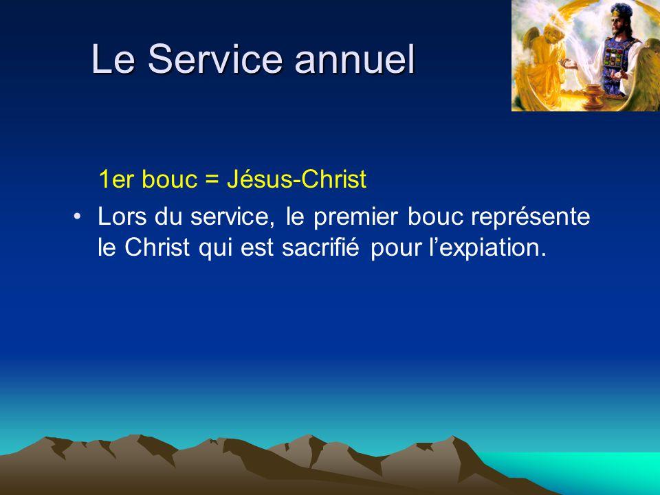 Le Service annuel 1er bouc = Jésus-Christ Lors du service, le premier bouc représente le Christ qui est sacrifié pour lexpiation.