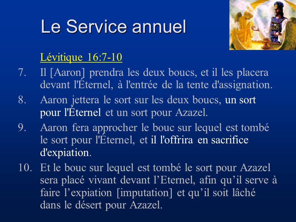 Le Service annuel Lévitique 16:7-10 7.Il [Aaron] prendra les deux boucs, et il les placera devant l'Éternel, à l'entrée de la tente d'assignation. 8.A