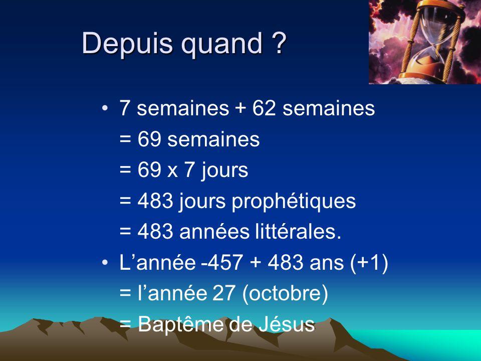 Depuis quand ? 7 semaines + 62 semaines = 69 semaines = 69 x 7 jours = 483 jours prophétiques = 483 années littérales. Lannée -457 + 483 ans (+1) = la