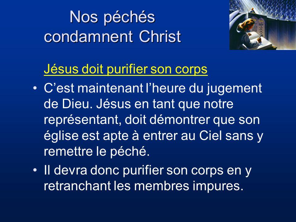 Nos péchés condamnent Christ Jésus doit purifier son corps Cest maintenant lheure du jugement de Dieu. Jésus en tant que notre représentant, doit démo