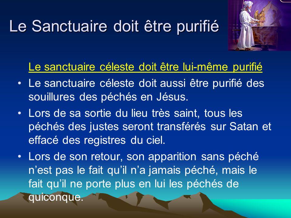 Le sanctuaire céleste doit être lui-même purifié Le sanctuaire céleste doit aussi être purifié des souillures des péchés en Jésus. Lors de sa sortie d