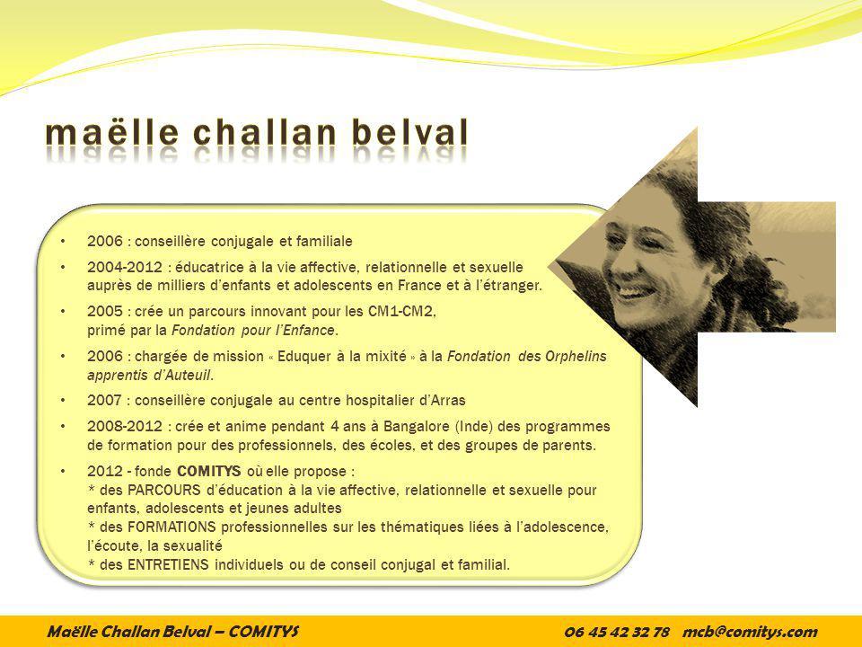 2006 : conseillère conjugale et familiale 2004-2012 : éducatrice à la vie affective, relationnelle et sexuelle auprès de milliers denfants et adolescents en France et à létranger.