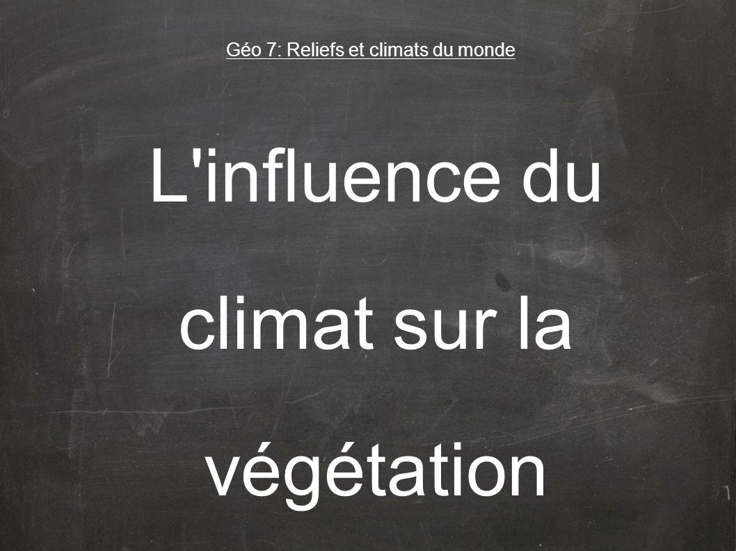 L influence du climat sur la végétation Géo 7: Reliefs et climats du monde