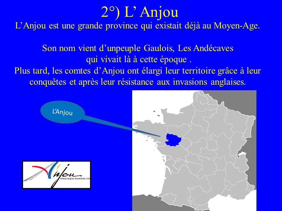 2°) L Anjou LAnjou est une grande province qui existait déjà au Moyen-Age. Son nom vient dunpeuple Gaulois, Les Andécaves qui vivait là à cette époque