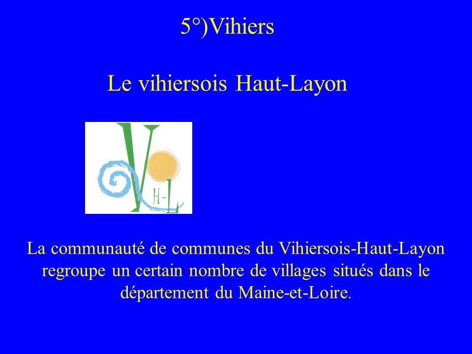 5°)Vihiers Le vihiersois Haut-Layon La communauté de communes du Vihiersois-Haut-Layon regroupe un certain nombre de villages situés dans le départeme
