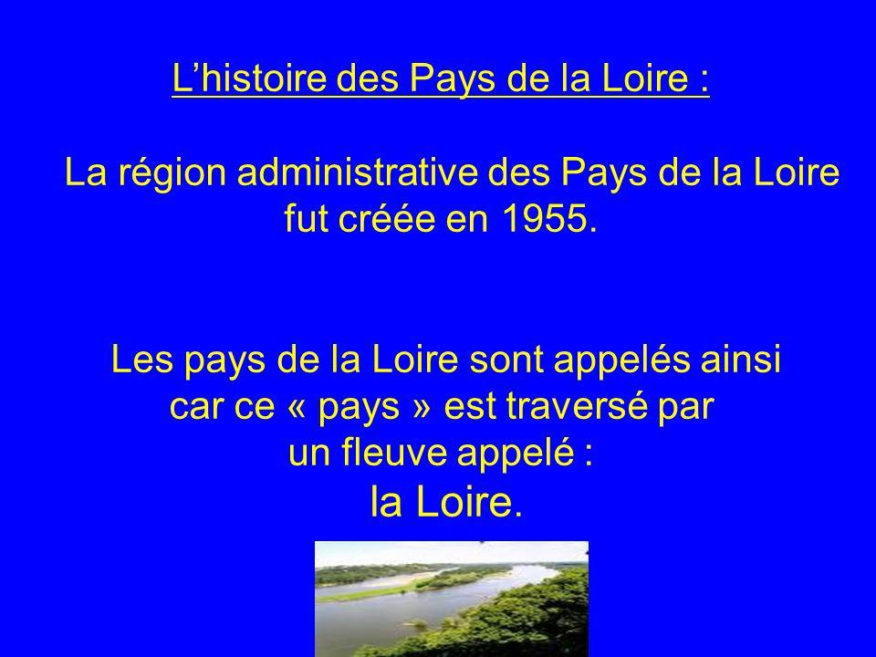 Lhistoire des Pays de la Loire : La région administrative des Pays de la Loire fut créée en 1955. Les pays de la Loire sont appelés ainsi car ce « pay
