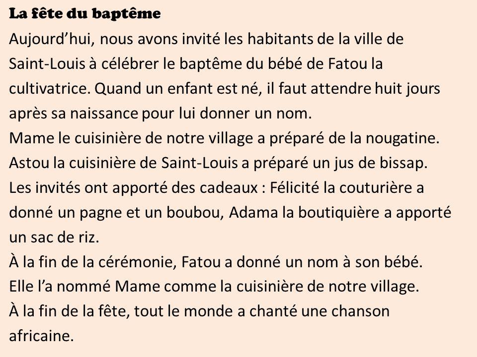 La fête du baptême Aujourdhui, nous avons invité les habitants de la ville de Saint-Louis à célébrer le baptême du bébé de Fatou la cultivatrice.