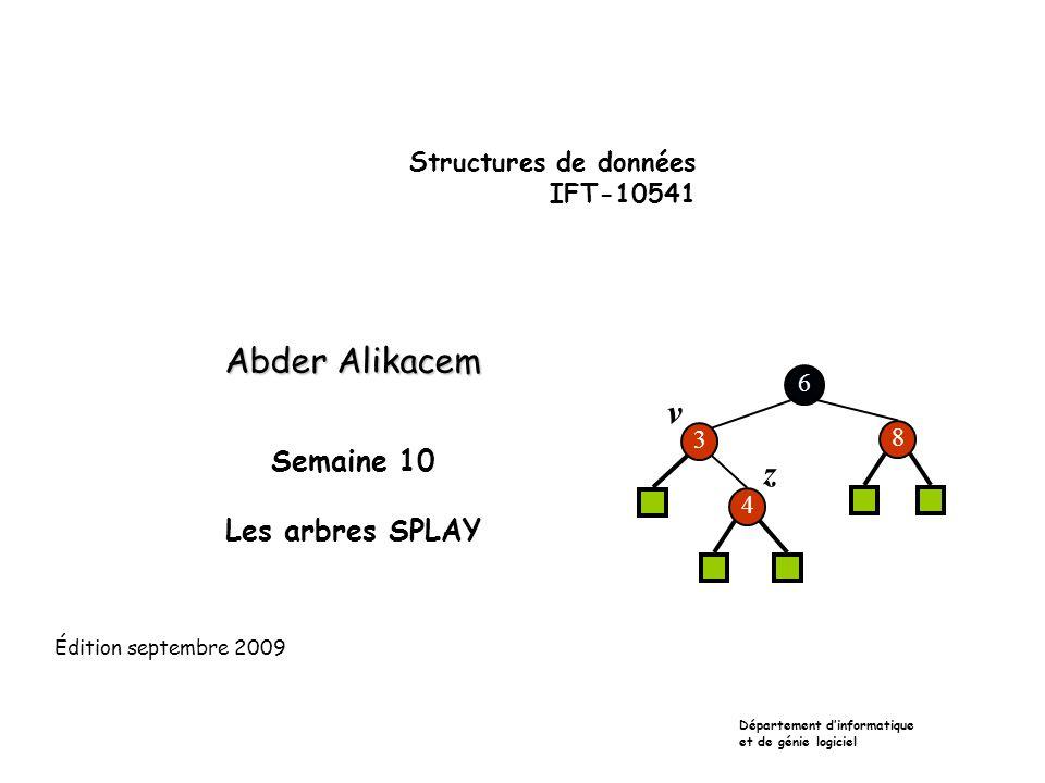 Structures de données IFT-10541 Abder Alikacem Semaine 10 Les arbres SPLAY Département dinformatique et de génie logiciel Édition septembre 2009 6 3 8 4 v z