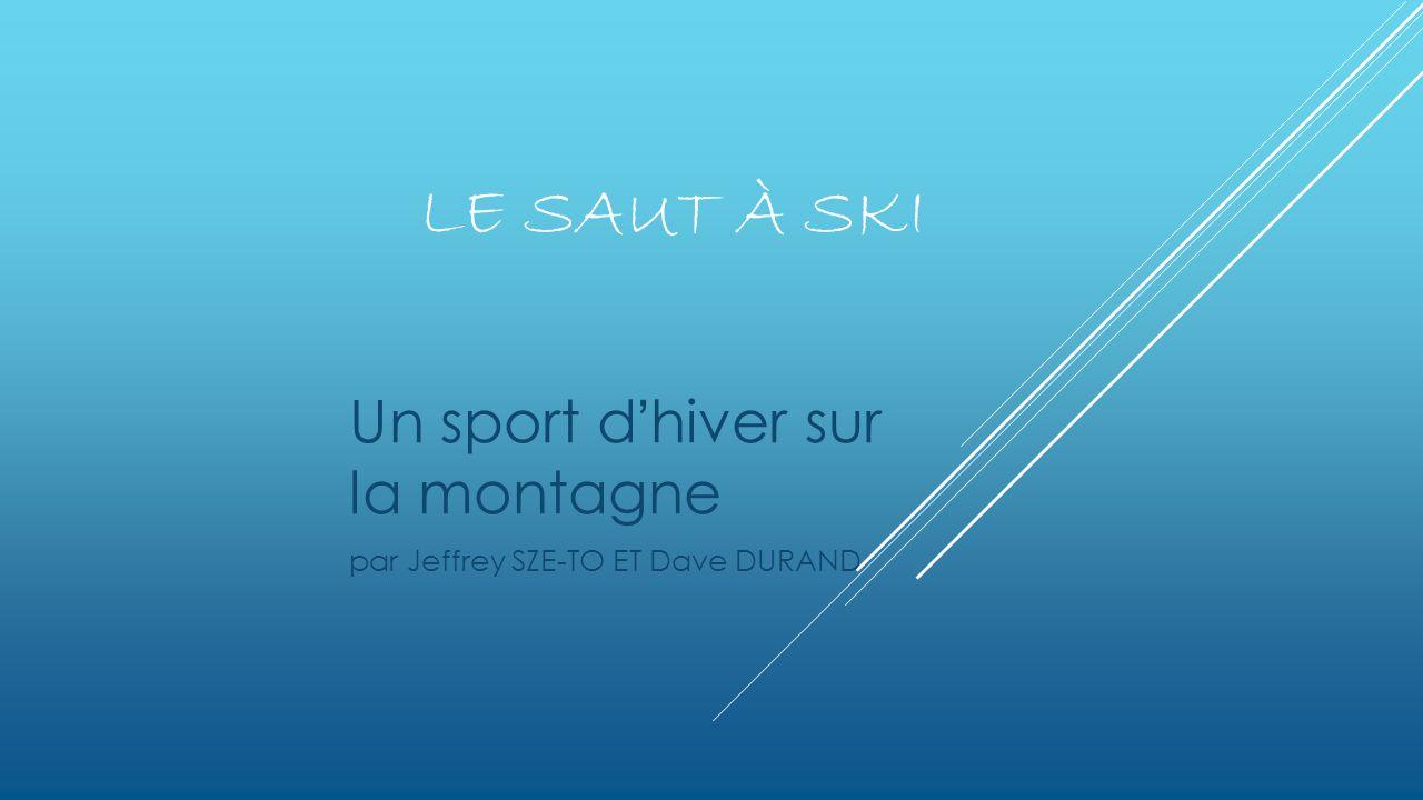 LE SAUT À SKI Un sport dhiver sur la montagne par Jeffrey SZE-TO ET Dave DURAND