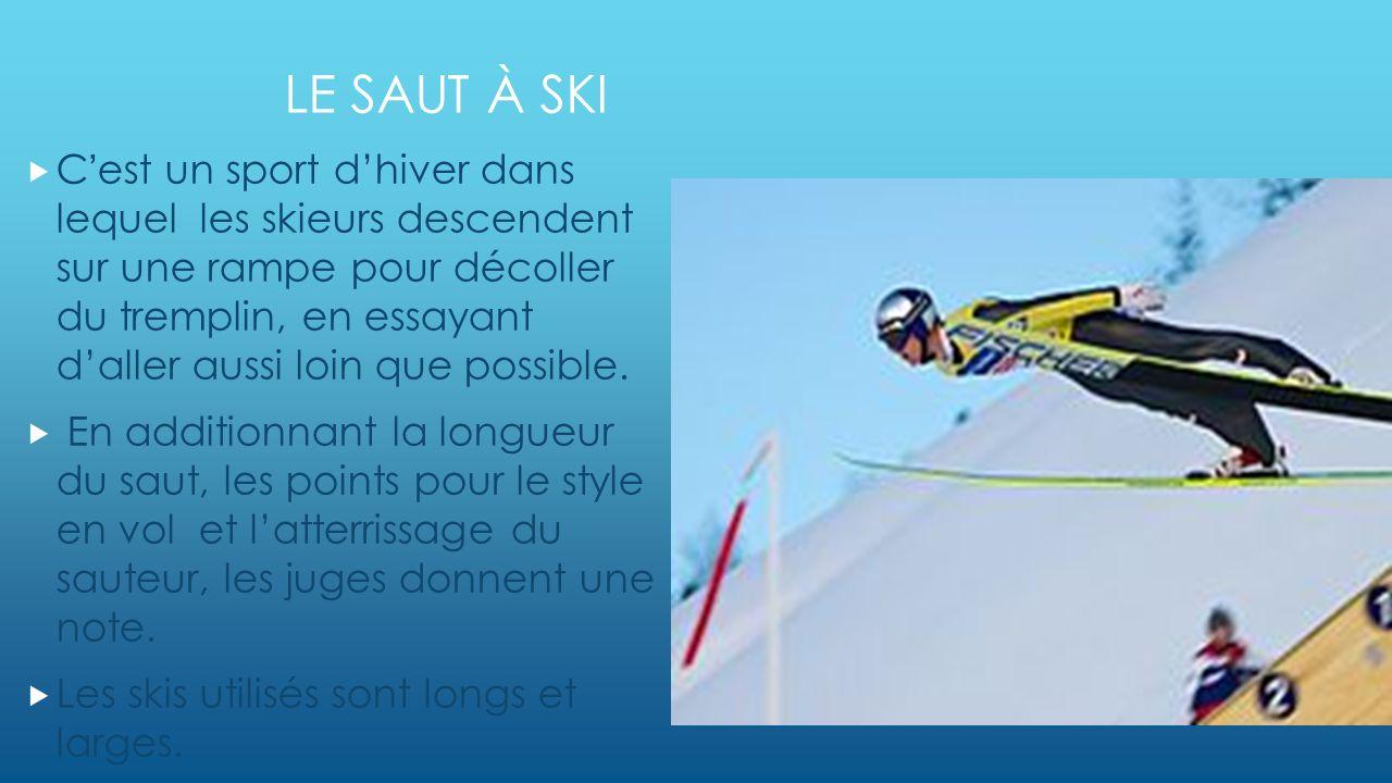 LE SAUT À SKI Cest un sport dhiver dans lequel les skieurs descendent sur une rampe pour décoller du tremplin, en essayant daller aussi loin que possible.