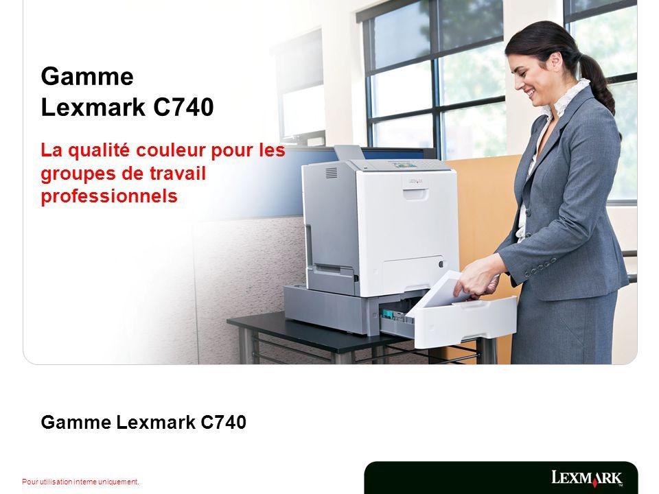 Pour utilisation interne uniquement. Gamme Lexmark C740 La qualité couleur pour les groupes de travail professionnels