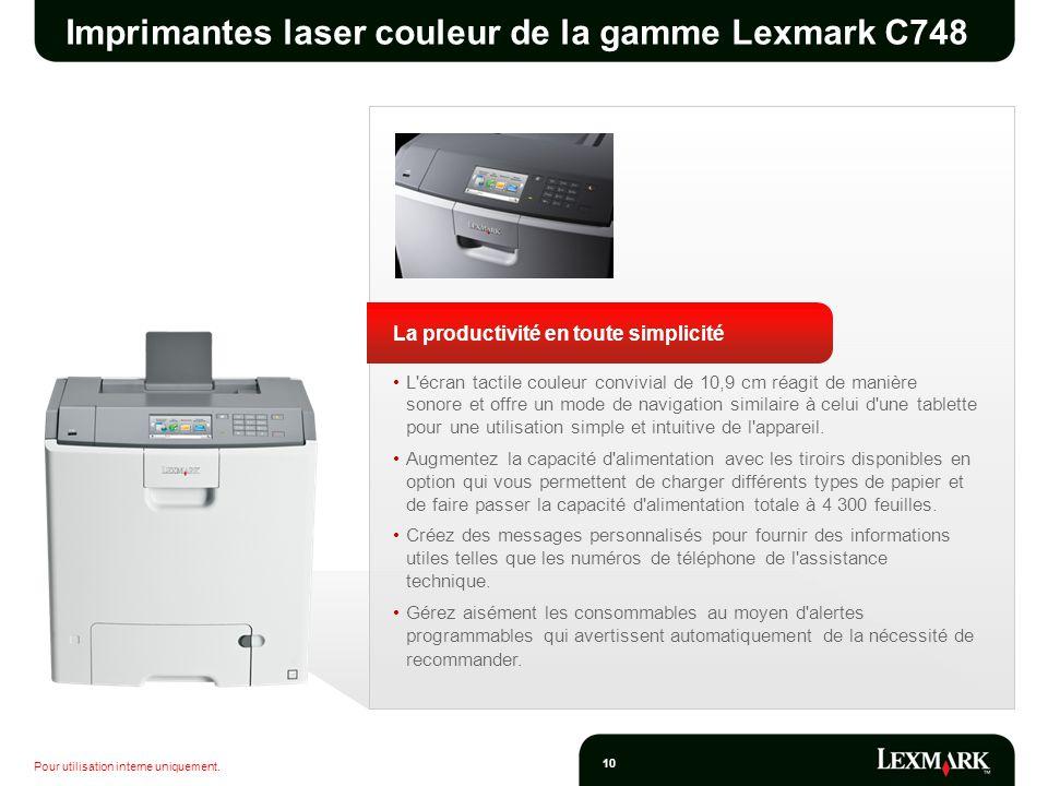 Pour utilisation interne uniquement. 10 Imprimantes laser couleur de la gamme Lexmark C748 La productivité en toute simplicité L'écran tactile couleur