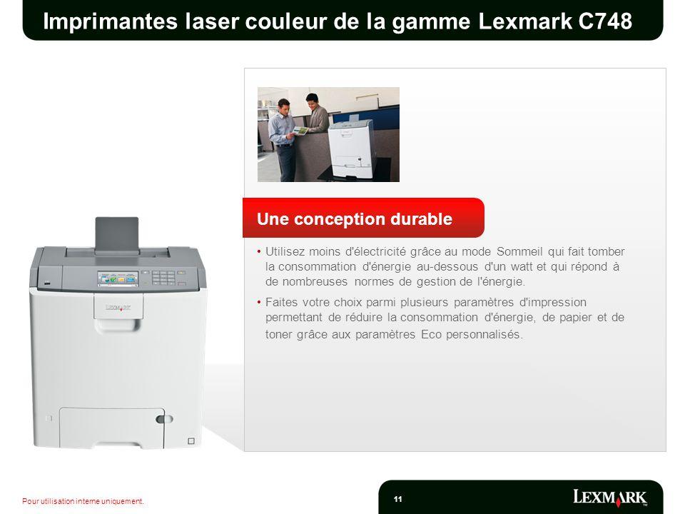 Pour utilisation interne uniquement. 11 Imprimantes laser couleur de la gamme Lexmark C748 Une conception durable Utilisez moins d'électricité grâce a