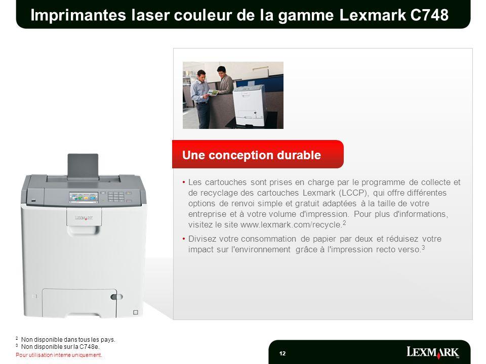 Pour utilisation interne uniquement. 12 Imprimantes laser couleur de la gamme Lexmark C748 Une conception durable Les cartouches sont prises en charge