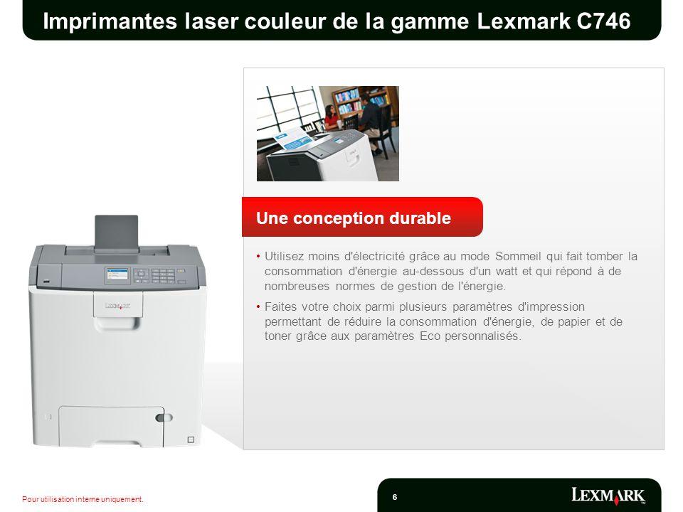 Pour utilisation interne uniquement. 6 Imprimantes laser couleur de la gamme Lexmark C746 Une conception durable Utilisez moins d'électricité grâce au
