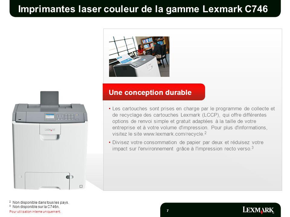 Pour utilisation interne uniquement. 7 Imprimantes laser couleur de la gamme Lexmark C746 Une conception durable Les cartouches sont prises en charge