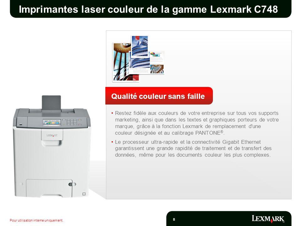 Pour utilisation interne uniquement. 8 Imprimantes laser couleur de la gamme Lexmark C748 Qualité couleur sans faille Restez fidèle aux couleurs de vo